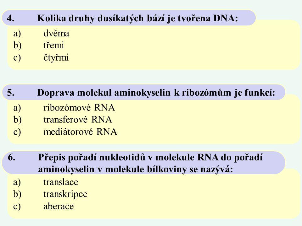 4. Kolika druhy dusíkatých bází je tvořena DNA: