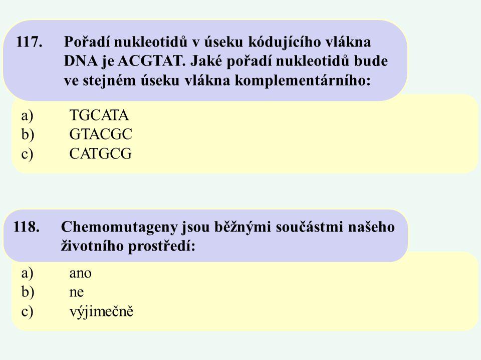 117. Pořadí nukleotidů v úseku kódujícího vlákna. DNA je ACGTAT