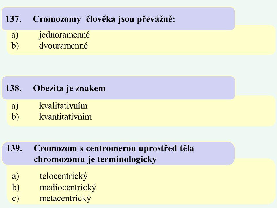 137. Cromozomy člověka jsou převážně: