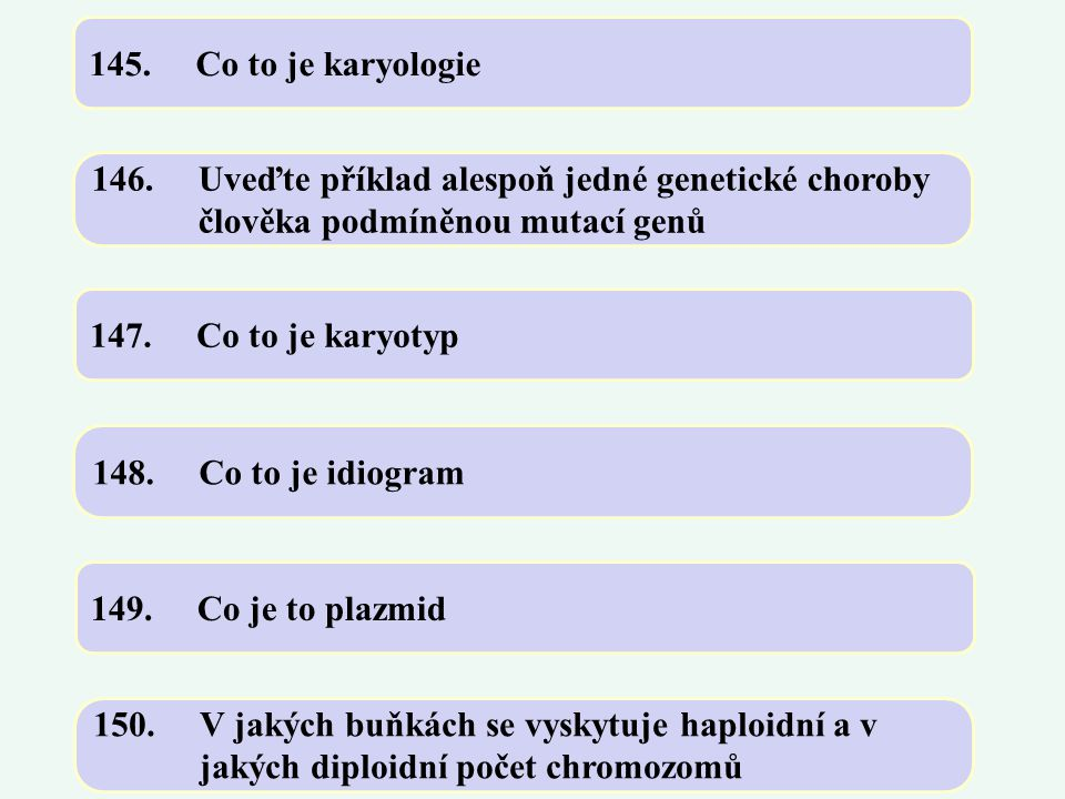 145. Co to je karyologie 146. Uveďte příklad alespoň jedné genetické choroby člověka podmíněnou mutací genů.