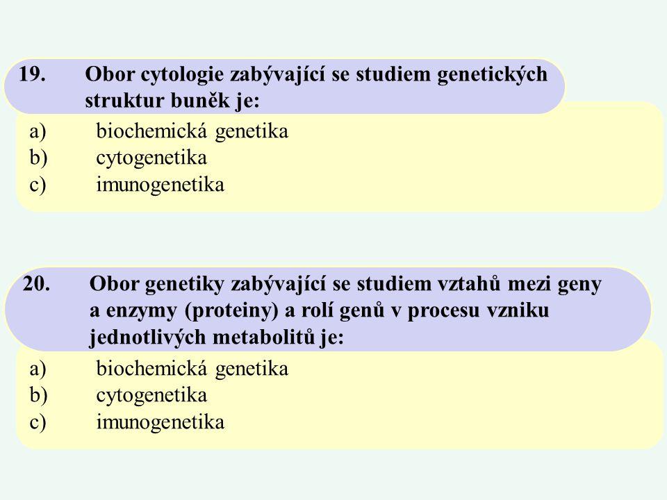 19. Obor cytologie zabývající se studiem genetických