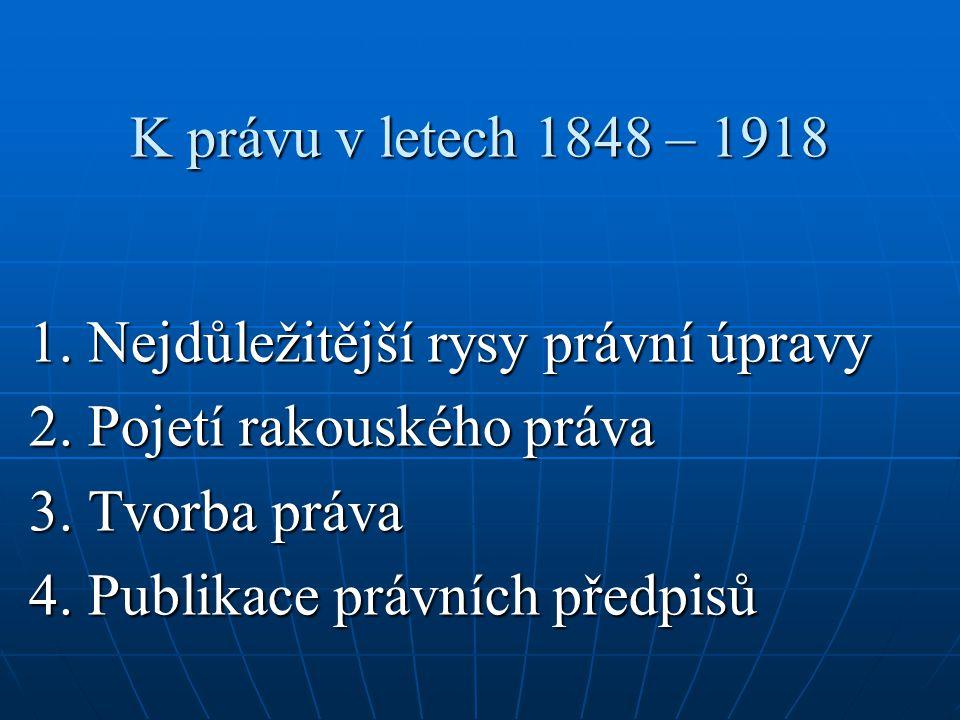 K právu v letech 1848 – 1918 1. Nejdůležitější rysy právní úpravy. 2. Pojetí rakouského práva. 3. Tvorba práva.