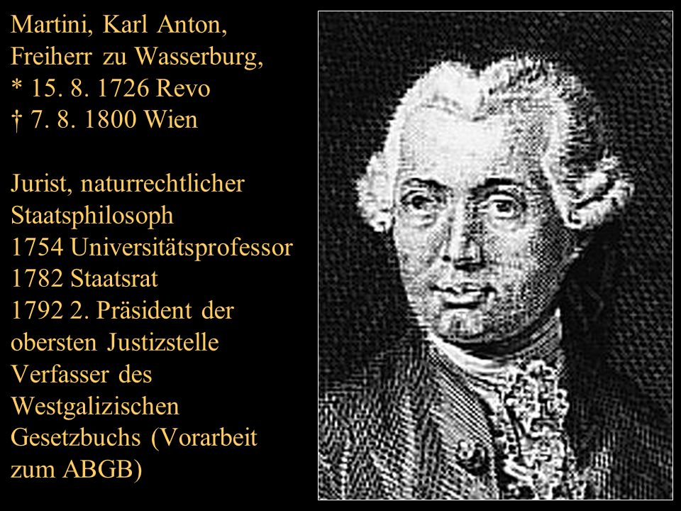 Martini, Karl Anton, Freiherr zu Wasserburg,. 15. 8. 1726 Revo † 7. 8