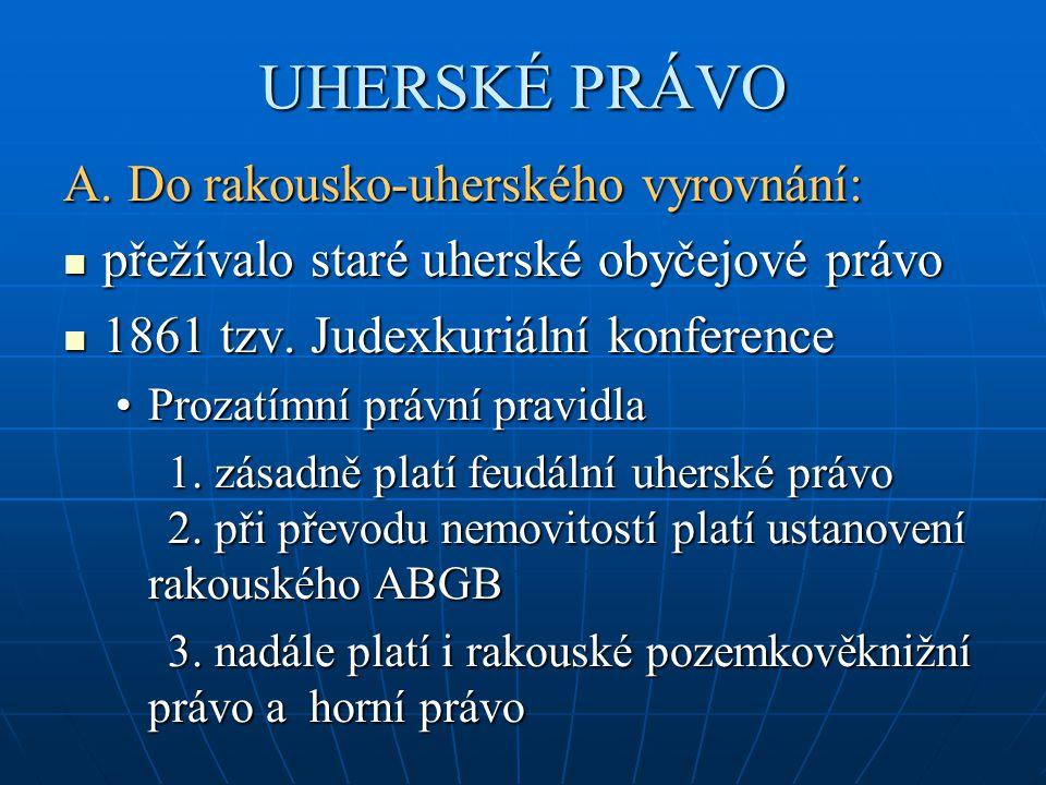 UHERSKÉ PRÁVO A. Do rakousko-uherského vyrovnání: