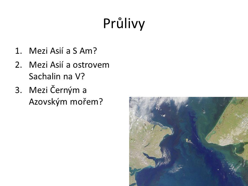 Průlivy Mezi Asií a S Am Mezi Asií a ostrovem Sachalin na V