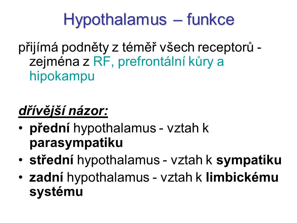 Hypothalamus – funkce přijímá podněty z téměř všech receptorů - zejména z RF, prefrontální kůry a hipokampu.