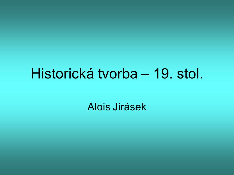 Historická tvorba – 19. stol.