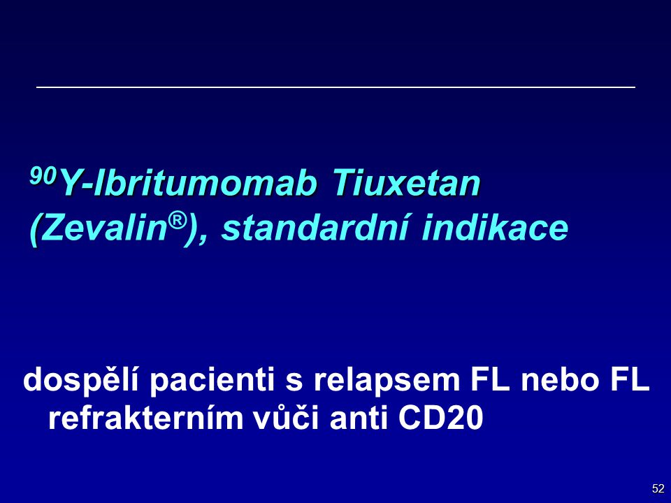 90Y-Ibritumomab Tiuxetan (Zevalin®), standardní indikace