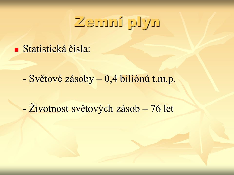 Zemní plyn Statistická čísla: - Světové zásoby – 0,4 biliónů t.m.p.