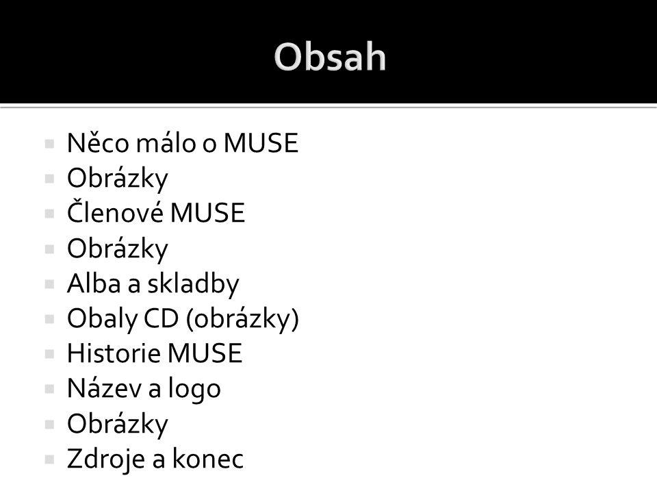 Obsah Něco málo o MUSE Obrázky Členové MUSE Alba a skladby