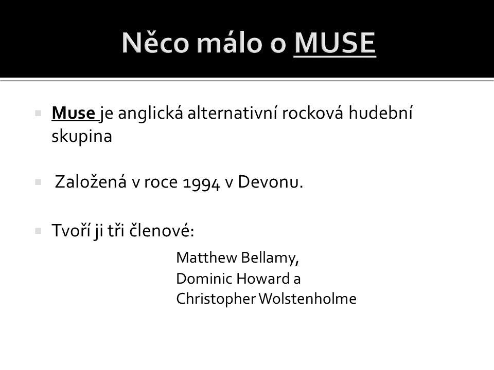 Něco málo o MUSE Muse je anglická alternativní rocková hudební skupina