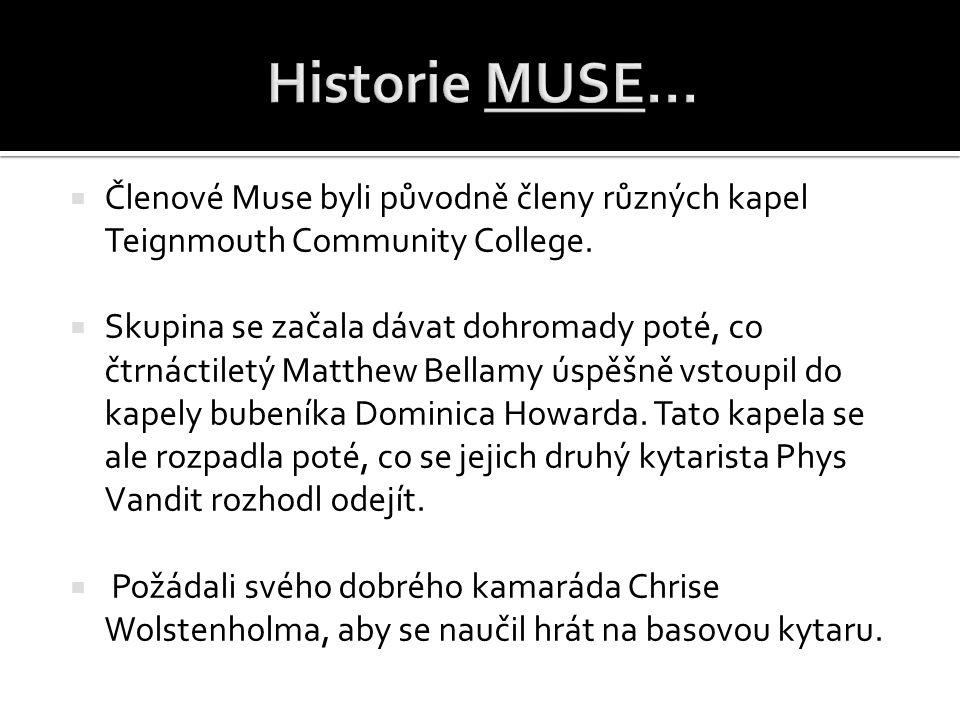 Historie MUSE... Členové Muse byli původně členy různých kapel Teignmouth Community College.