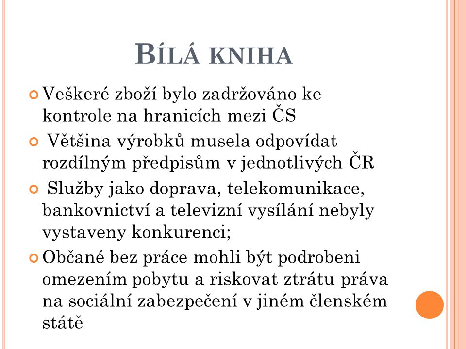 Bílá kniha Veškeré zboží bylo zadržováno ke kontrole na hranicích mezi ČS. Většina výrobků musela odpovídat rozdílným předpisům v jednotlivých ČR.