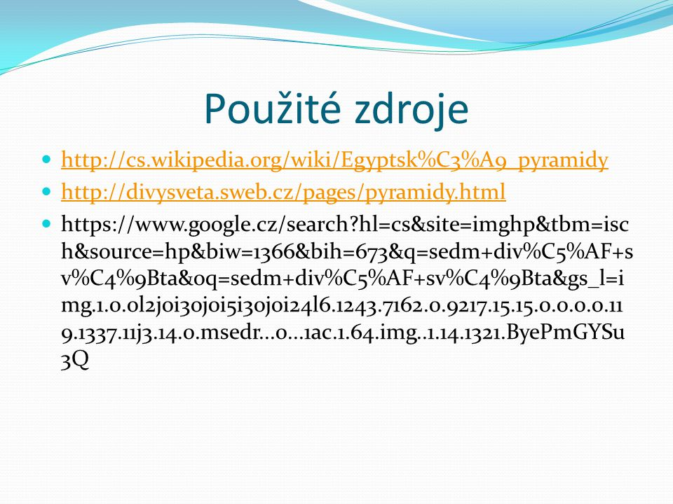 Použité zdroje http://cs.wikipedia.org/wiki/Egyptsk%C3%A9_pyramidy