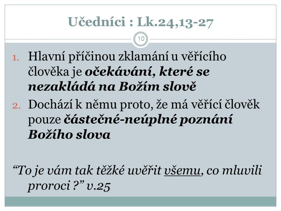 Učedníci : Lk.24,13-27 Hlavní příčinou zklamání u věřícího člověka je očekávání, které se nezakládá na Božím slově.