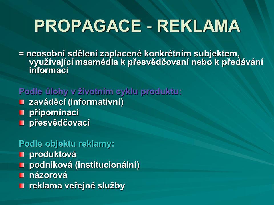 PROPAGACE - REKLAMA = neosobní sdělení zaplacené konkrétním subjektem, využívající masmédia k přesvědčovaní nebo k předávání informací.
