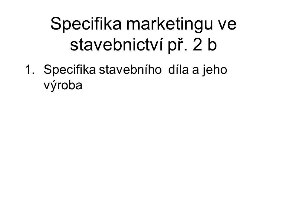 Specifika marketingu ve stavebnictví př. 2 b