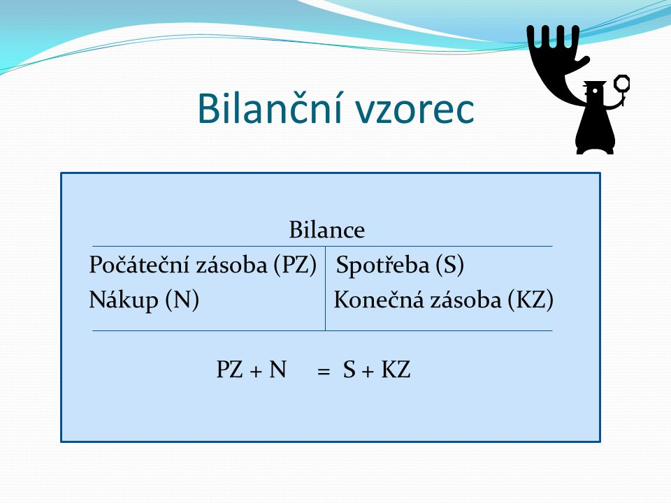 Bilanční vzorec Bilance Počáteční zásoba (PZ) Spotřeba (S)