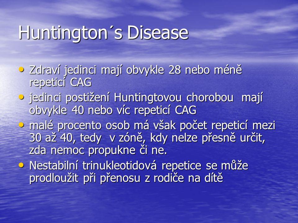 Huntington´s Disease Zdraví jedinci mají obvykle 28 nebo méně repeticí CAG.