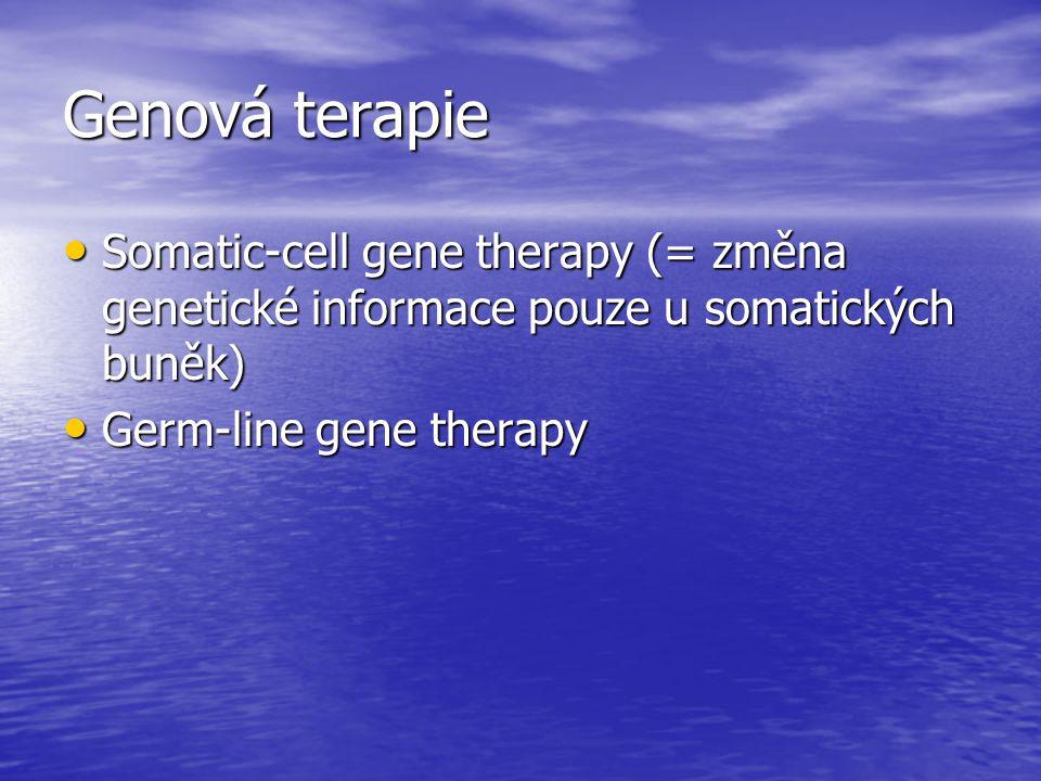 Genová terapie Somatic-cell gene therapy (= změna genetické informace pouze u somatických buněk) Germ-line gene therapy.