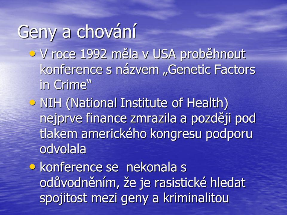 """Geny a chování V roce 1992 měla v USA proběhnout konference s názvem """"Genetic Factors in Crime"""