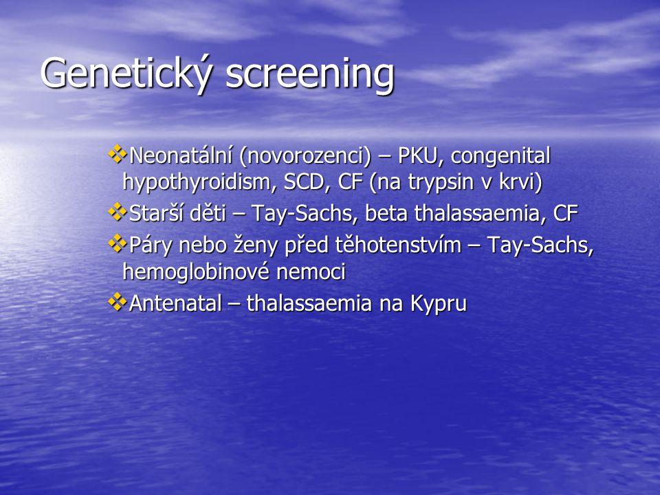 Genetický screening Neonatální (novorozenci) – PKU, congenital hypothyroidism, SCD, CF (na trypsin v krvi)