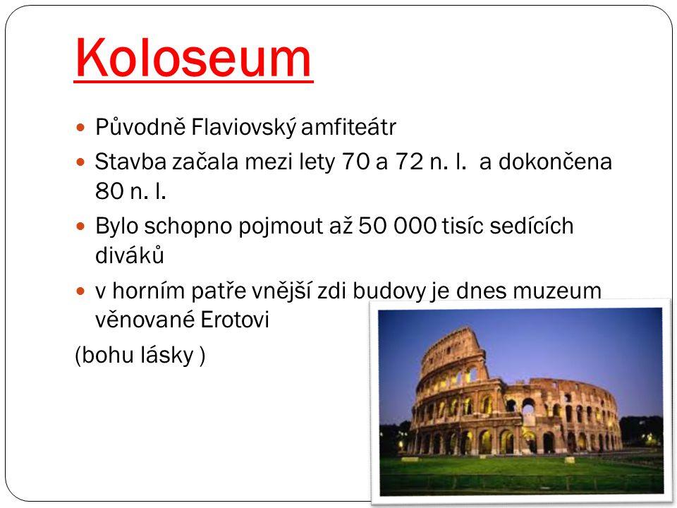 Koloseum Původně Flaviovský amfiteátr