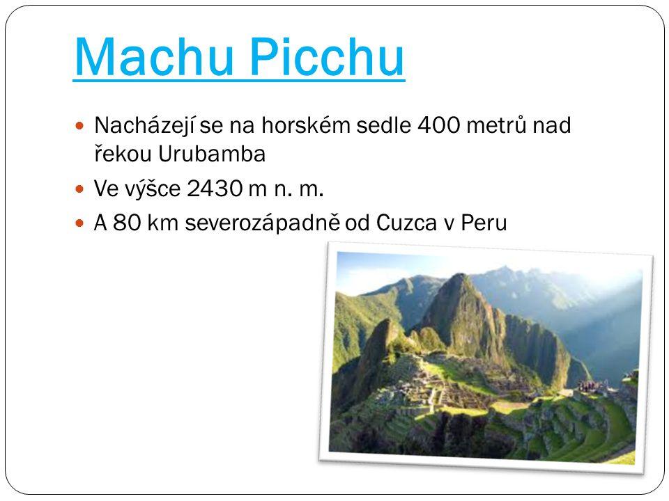 Machu Picchu Nacházejí se na horském sedle 400 metrů nad řekou Urubamba.