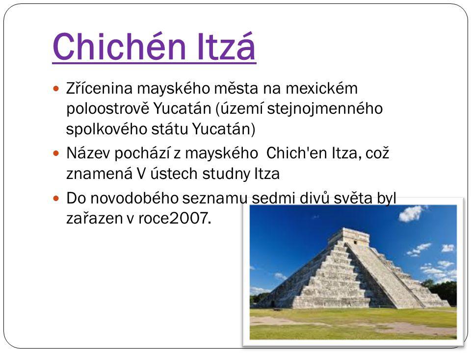 Chichén Itzá Zřícenina mayského města na mexickém poloostrově Yucatán (území stejnojmenného spolkového státu Yucatán)