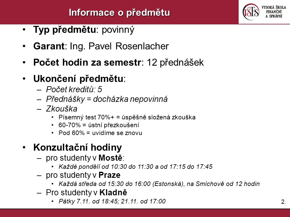 Garant: Ing. Pavel Rosenlacher Počet hodin za semestr: 12 přednášek
