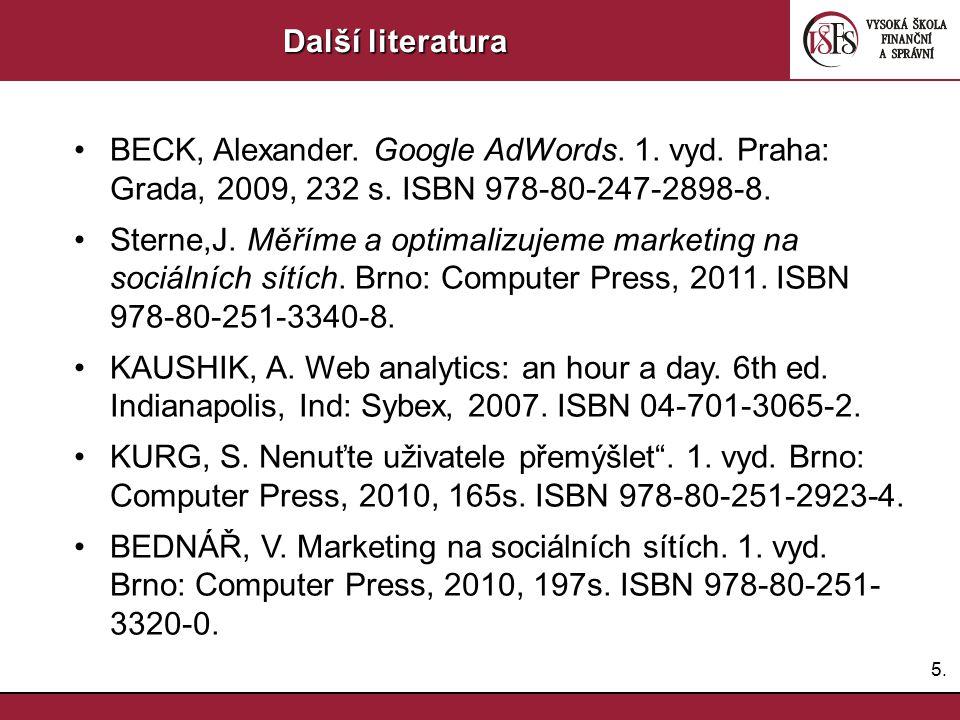 Další literatura BECK, Alexander. Google AdWords. 1. vyd. Praha: Grada, 2009, 232 s. ISBN 978-80-247-2898-8.