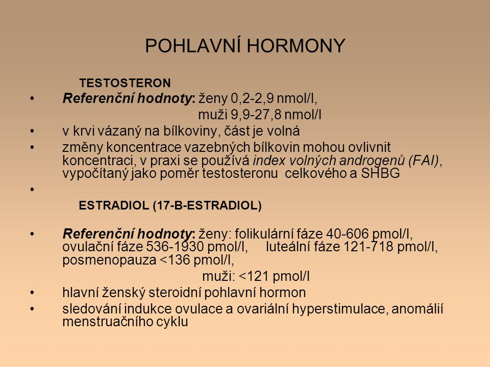 POHLAVNÍ HORMONY Referenční hodnoty: ženy 0,2-2,9 nmol/l,