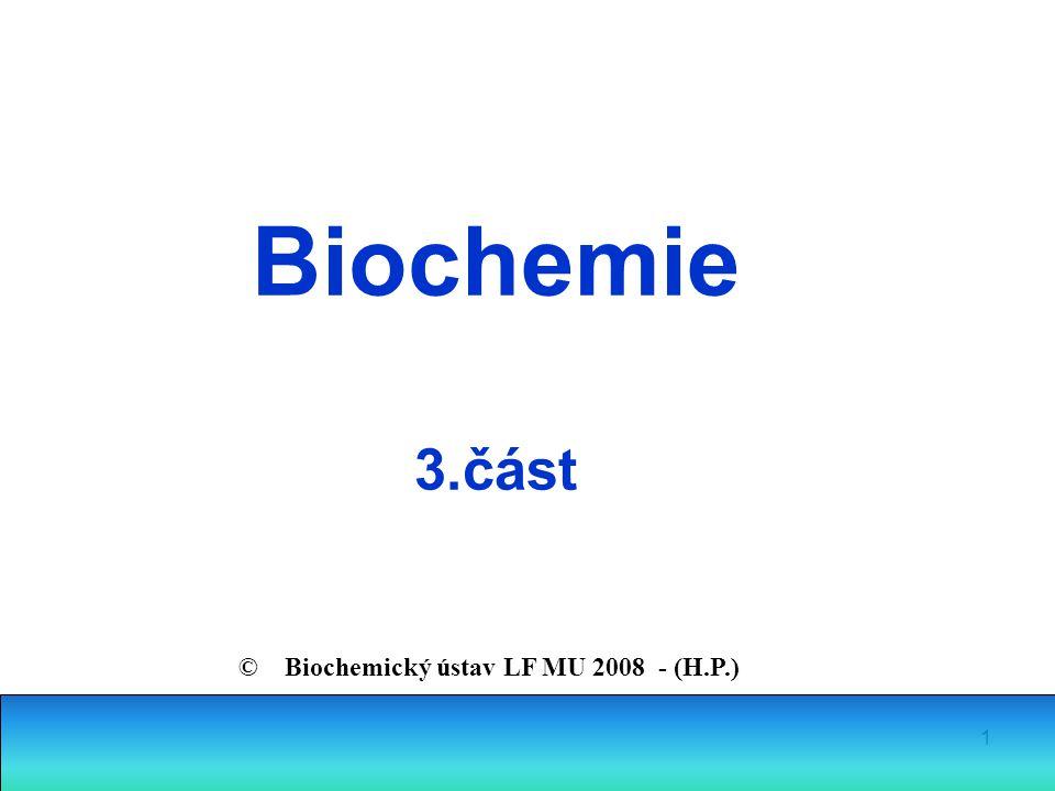 Biochemie 3.část © Biochemický ústav LF MU 2008 - (H.P.)