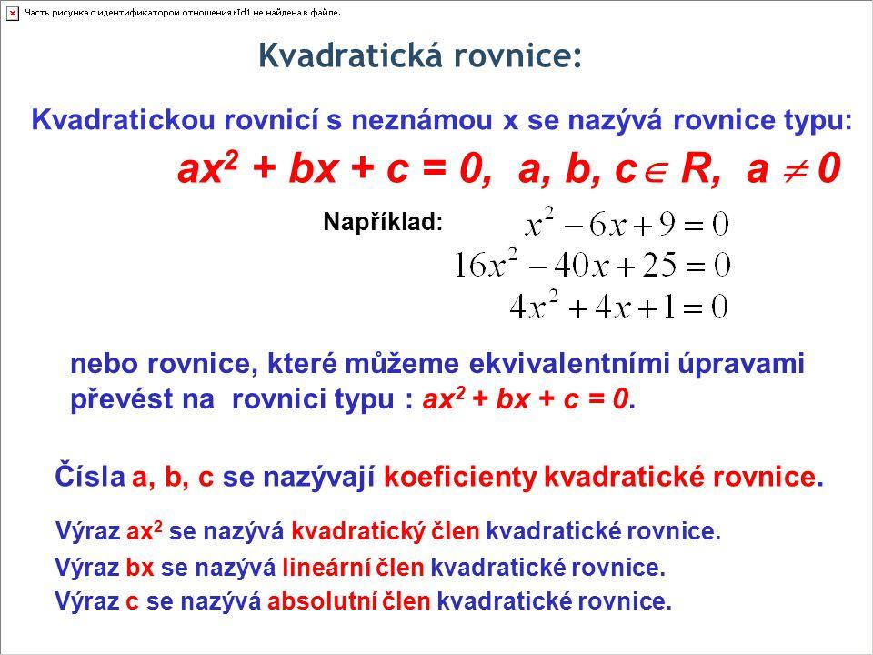 Kvadratickou rovnicí s neznámou x se nazývá rovnice typu: