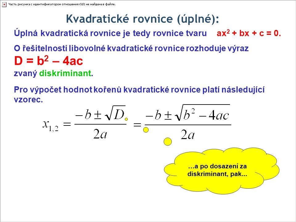 Kvadratické rovnice (úplné): …a po dosazení za diskriminant, pak...