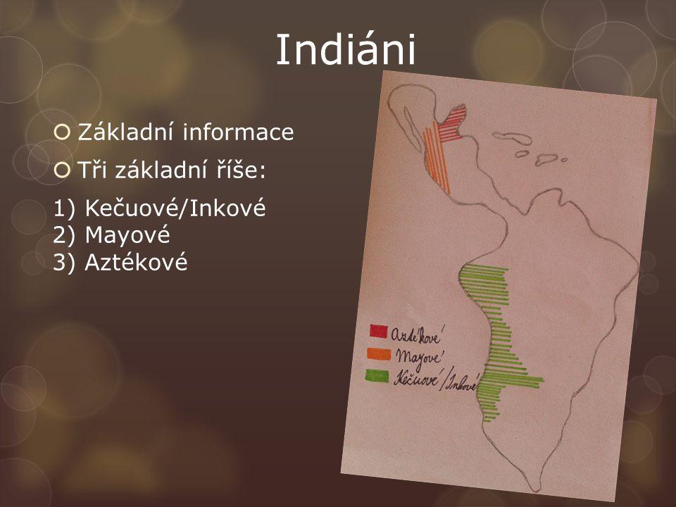 Indiáni Základní informace Tři základní říše: