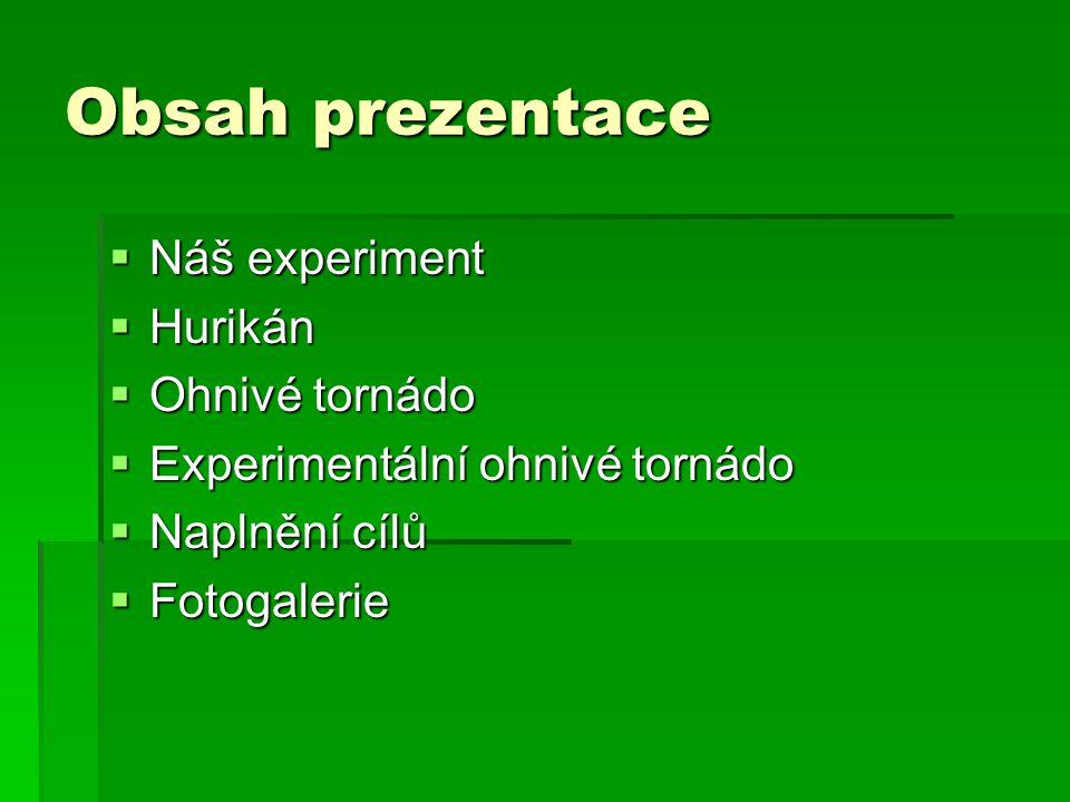 Obsah prezentace Náš experiment Hurikán Ohnivé tornádo