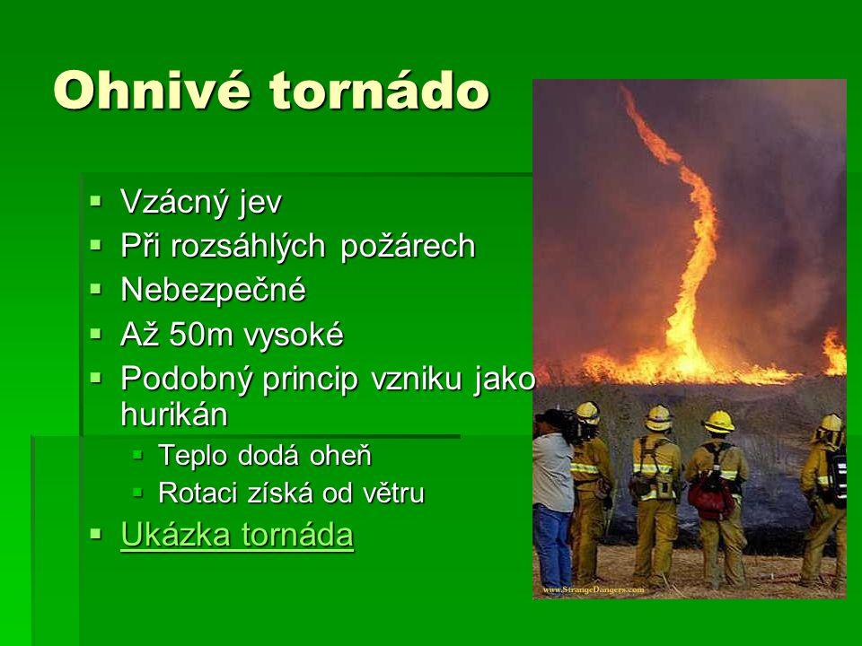 Ohnivé tornádo Vzácný jev Při rozsáhlých požárech Nebezpečné