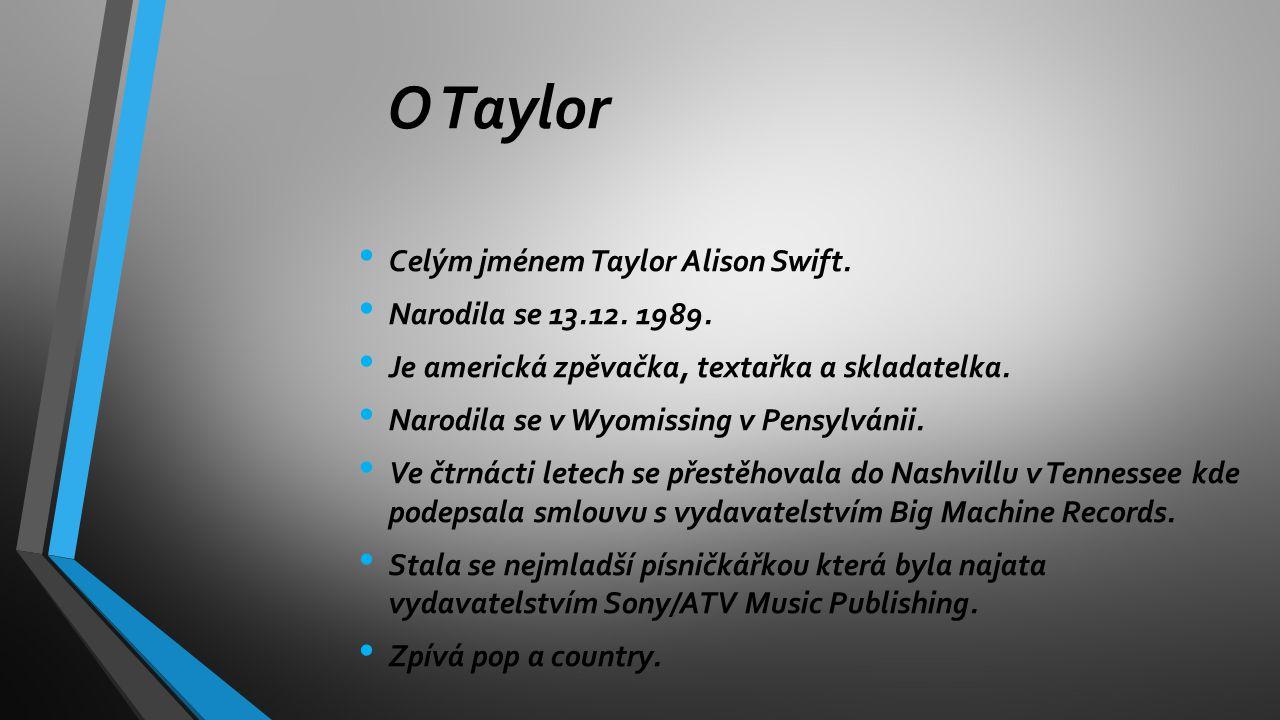 O Taylor Celým jménem Taylor Alison Swift. Narodila se 13.12. 1989.