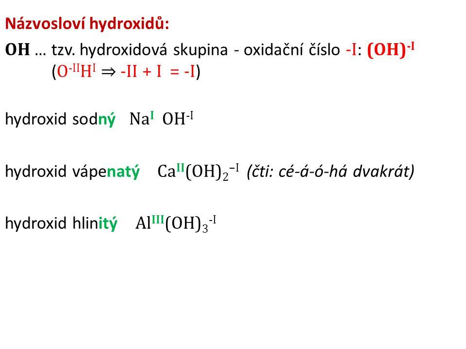 Názvosloví hydroxidů: OH … tzv