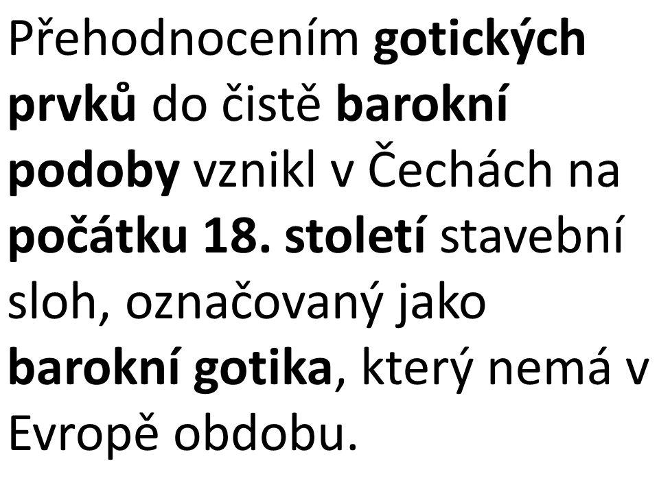 Přehodnocením gotických prvků do čistě barokní podoby vznikl v Čechách na počátku 18.