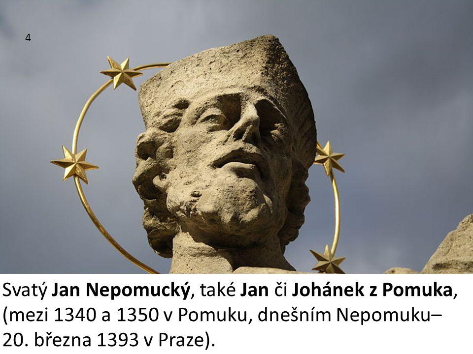Svatý Jan Nepomucký, také Jan či Johánek z Pomuka,