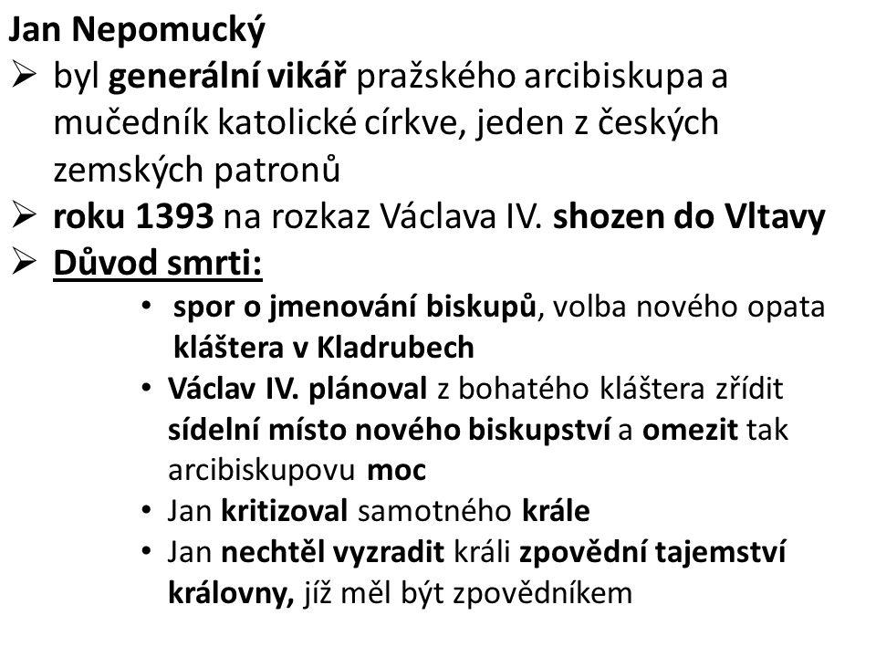 roku 1393 na rozkaz Václava IV. shozen do Vltavy Důvod smrti: