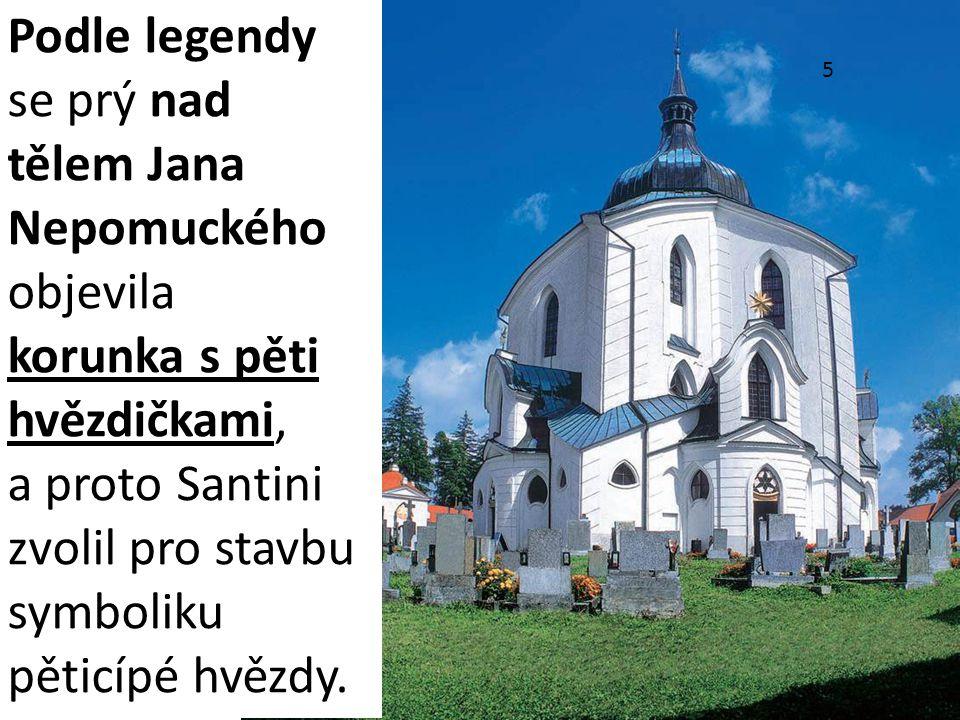 Podle legendy se prý nad tělem Jana Nepomuckého objevila