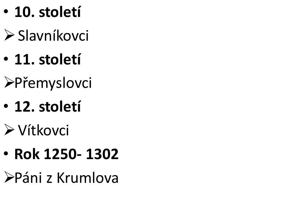10. století Slavníkovci 11. století Přemyslovci 12. století Vítkovci Rok 1250- 1302 Páni z Krumlova