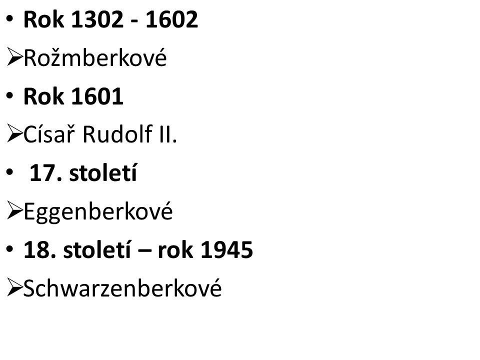 Rok 1302 - 1602 Rožmberkové. Rok 1601. Císař Rudolf II. 17. století. Eggenberkové. 18. století – rok 1945.