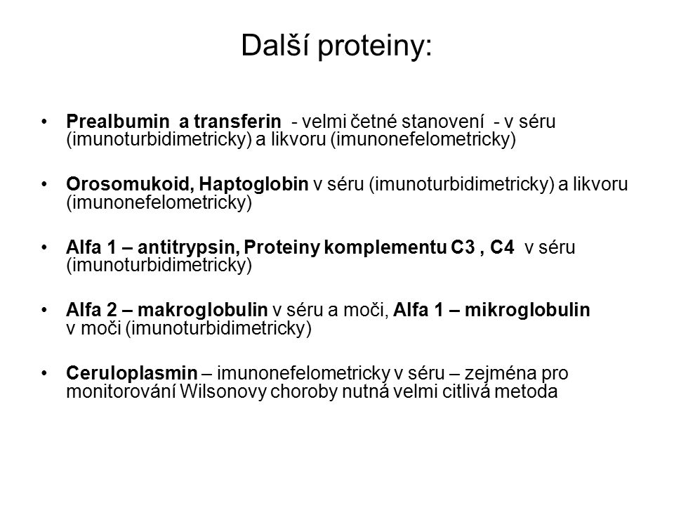 Další proteiny: Prealbumin a transferin - velmi četné stanovení - v séru (imunoturbidimetricky) a likvoru (imunonefelometricky)