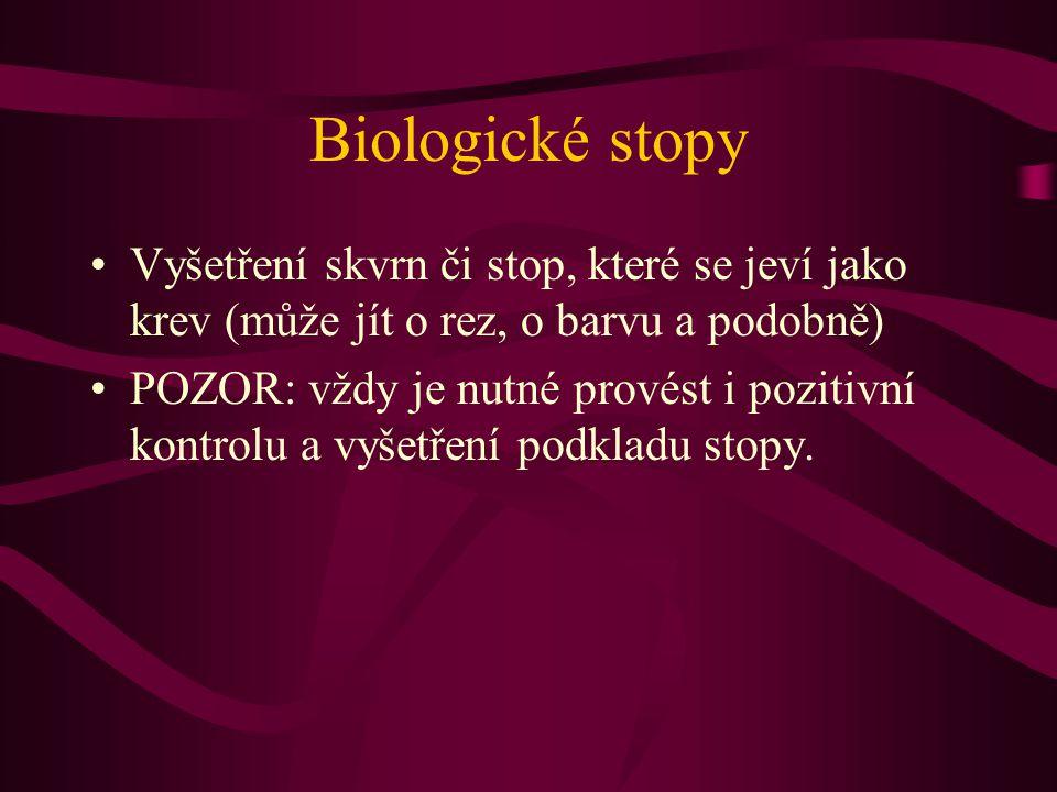 Biologické stopy Vyšetření skvrn či stop, které se jeví jako krev (může jít o rez, o barvu a podobně)