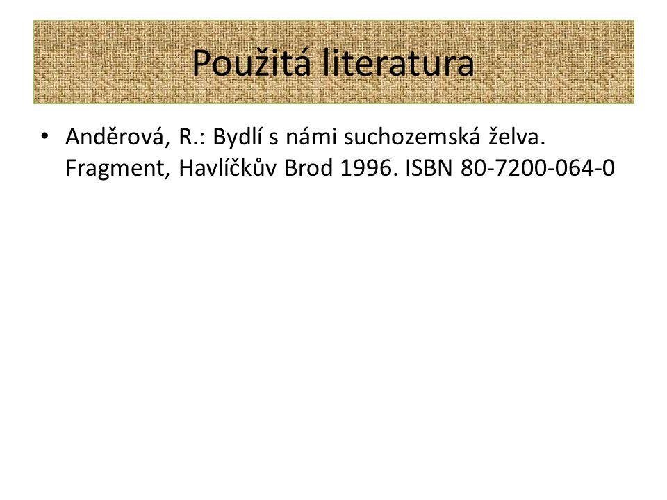 Použitá literatura Anděrová, R.: Bydlí s námi suchozemská želva.