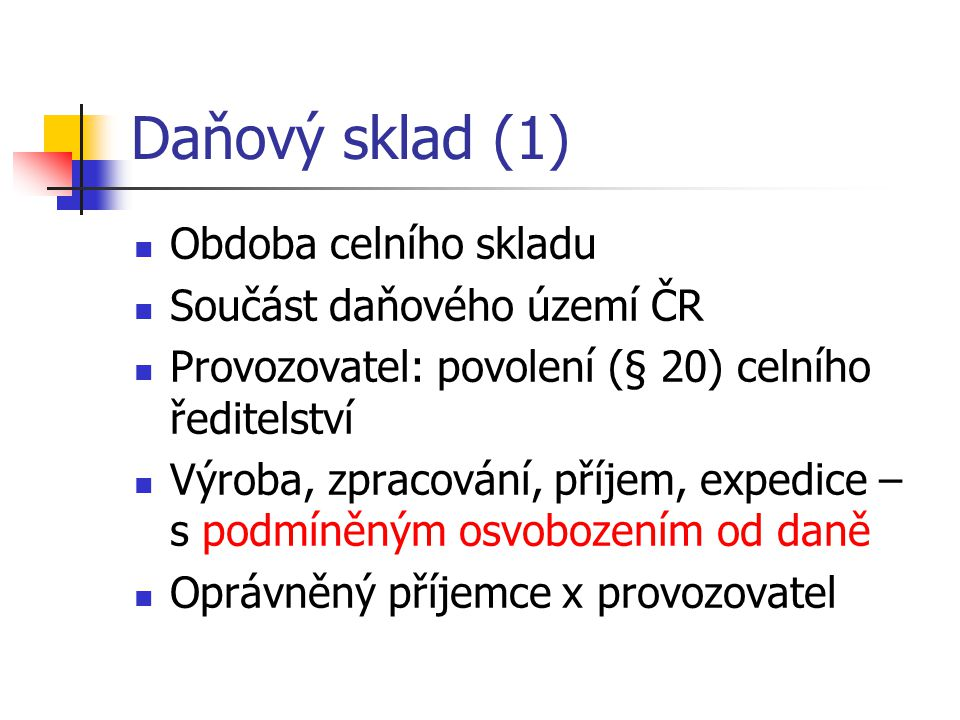 Daňový sklad (1) Obdoba celního skladu Součást daňového území ČR